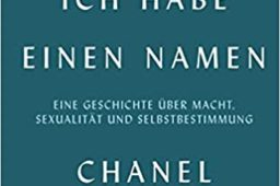CHANEL MILLER – ICH HABE EINEN NAMEN – Eine Geschichte über Macht, Sexualität und Selbstbestimmung